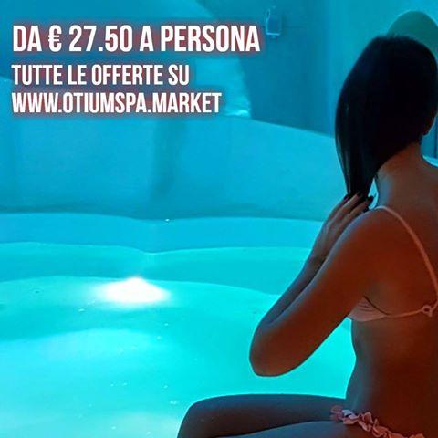 SPA da 27,50€ a persona. Tutte le offerte su www.otiumspa.market