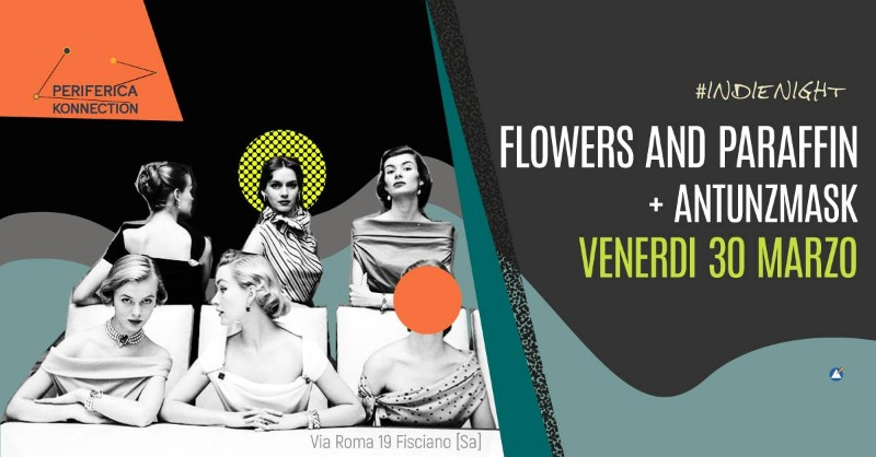 30 Marzo, Indienight ? Flowers and Paraffin / Antunzmask (reunion band)