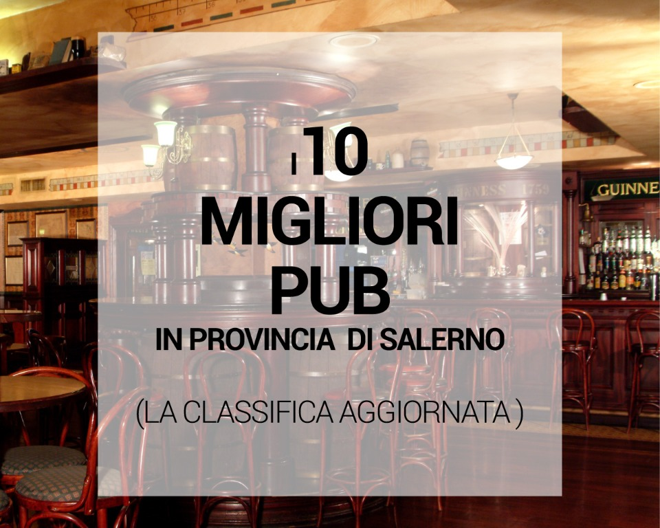 I 10 migliori pub in provincia di Salerno: la classifica aggiornata (ottobre 2019)