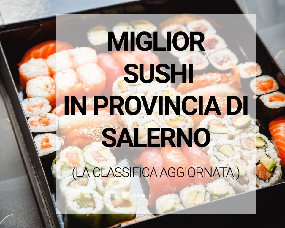 Miglior sushi in provincia di Salerno: la classifica (aggiornata a settembre 2019)