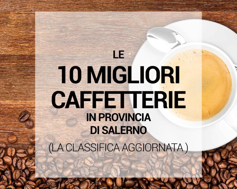 Le 10 migliori Caffetterie in provincia di Salerno: la classifica