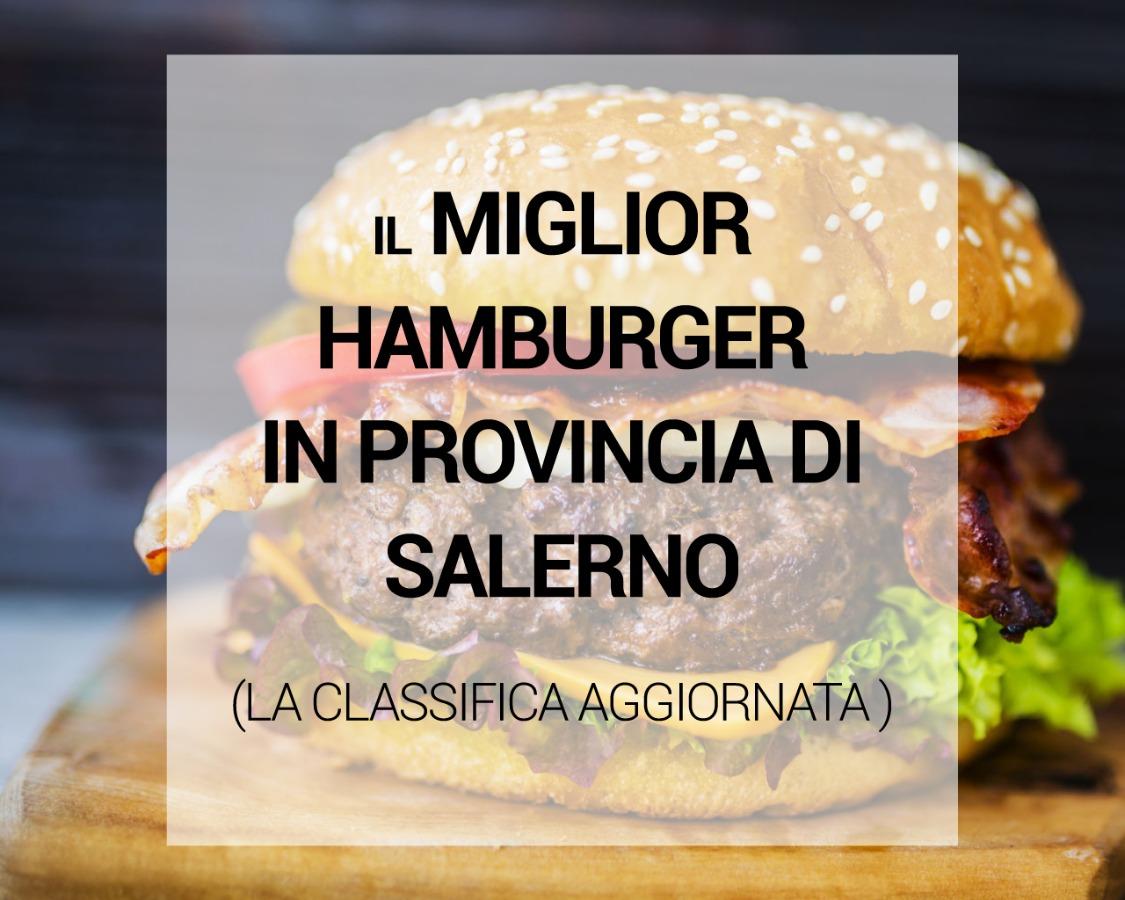 Miglior Hamburger in provincia di Salerno: ecco la classifica aggiornata (settembre 2019)