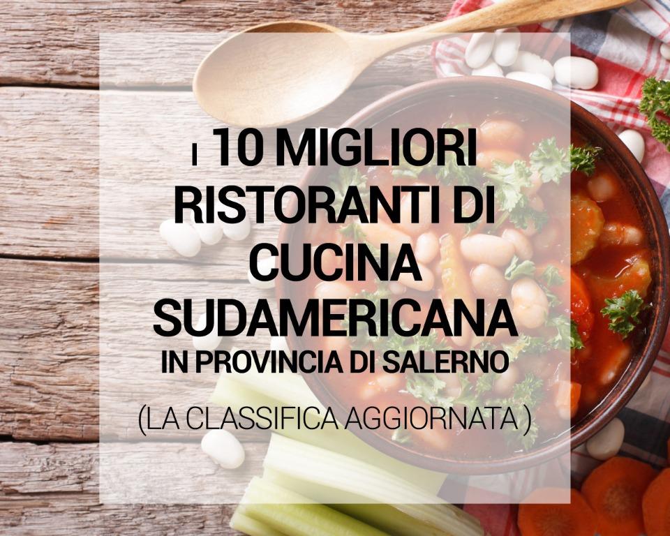 I 10 migliori ristoranti di cucina sudamericana in provincia di Salerno: la classifica aggiornata (ottobre 2019)